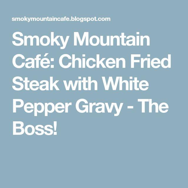 Smoky Mountain Café: Chicken Fried Steak with White Pepper Gravy - The Boss!