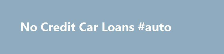 """No Credit Car Loans #auto http://nigeria.remmont.com/no-credit-car-loans-auto/  #no credit auto loans # Rapid Car Loans leaves no stone unturned in providing quick approval on no credit auto loans. This is a golden chance for students and first time car buyers. Don't let the opportunity of obtaining low interest rates slip through your fingers. Apply now. Ronald Barthes epitomized the meaning of car when he said that, """"cars are the supreme creation of an era, conceived with passion by…"""