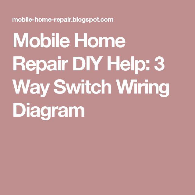 Mobile Home Repair DIY Help: 3 Way Switch Wiring Diagram | Crap
