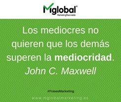 Los mediocres no quieren que los demás superen la mediocridad. John C. Maxwell #FrasesMarketing #MarketingRazonable