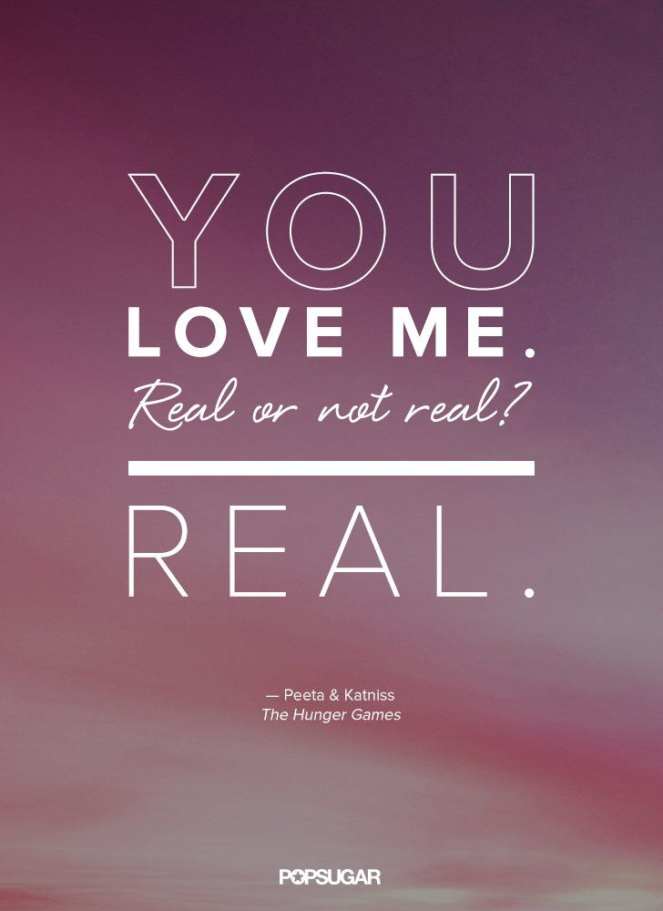 """Pin for Later: You Might Weep Reading These Gut-Wrenching Love Quotes From The Hunger Games Peeta and Katniss """"You love me. Real or not real?"""" """"Real."""""""