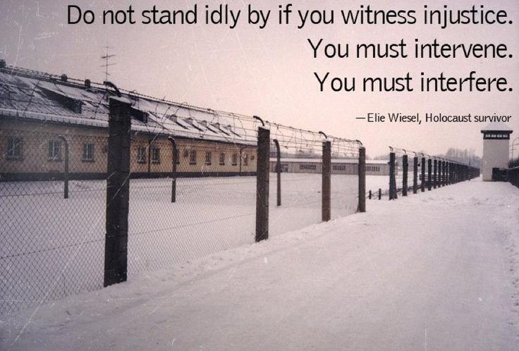 Do not stand idly by if you witness injustice. You must intervene. You must interfere. - Elie Wiesel #historyrepeatsitself