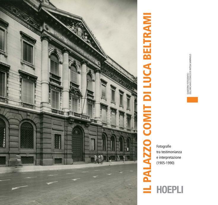 Il Palazzo Comit di Luca Beltrami A cura dell'Archivio Storico di Intesa San Paolo 130 pp. - 15.00 euro
