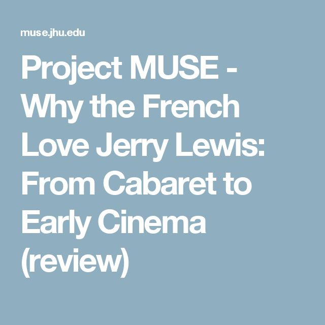 Project MUSE - Why the French Love Jerry Lewis: From Cabaret to Early Cinema (review)