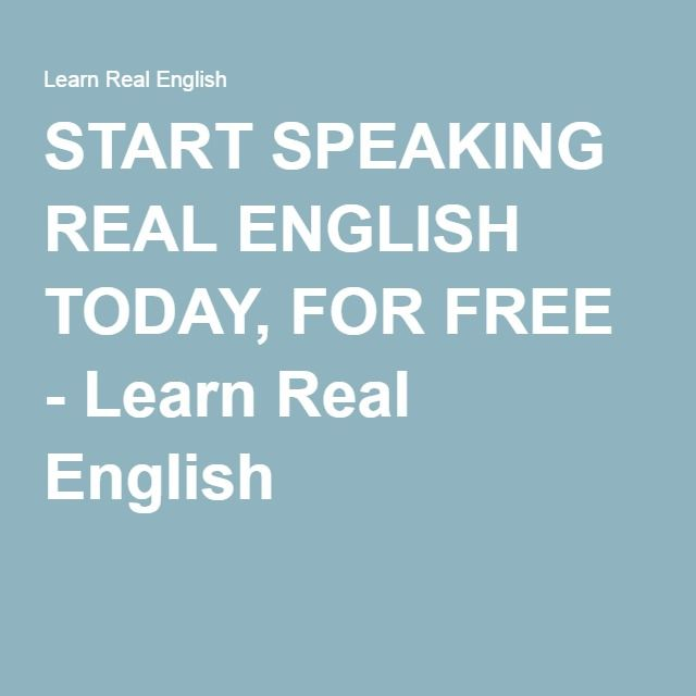 START SPEAKING REAL ENGLISH TODAY, FOR FREE - Learn Real English