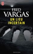 Fred Vargas - Un lieu incertain
