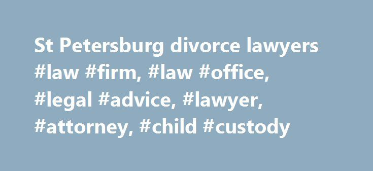 St Petersburg divorce lawyers #law #firm, #law #office, #legal #advice, #lawyer, #attorney, #child #custody http://south-africa.nef2.com/st-petersburg-divorce-lawyers-law-firm-law-office-legal-advice-lawyer-attorney-child-custody/  # Unfortunately, one of the most taxing experiences one can go through is a divorce. For some, there s a misconception that there is always a winning and losing party. To be honest, no one wins in a divorce. As a family law firm located in St. Petersburg, FL. our…