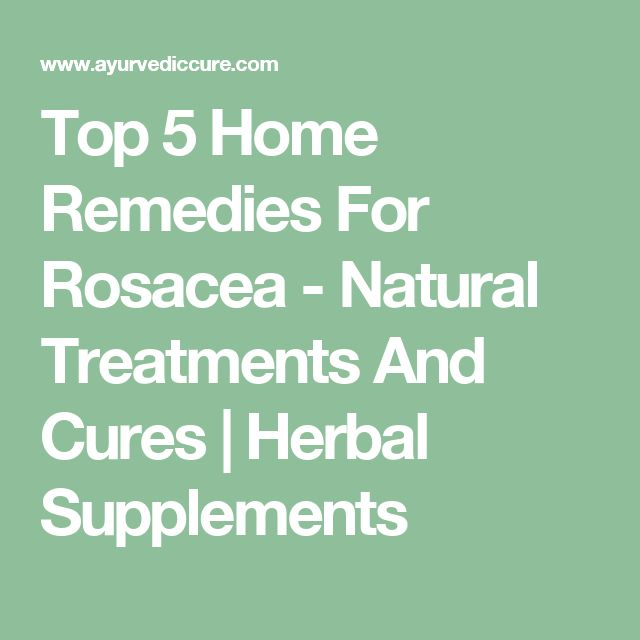 Top 5 Home Remedies For Rosacea - Natural Treatments And Cures | Herbal Supplements