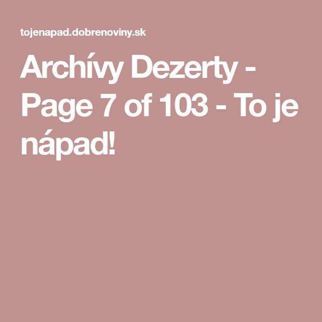 Archívy Dezerty - Page 7 of 103 - To je nápad!