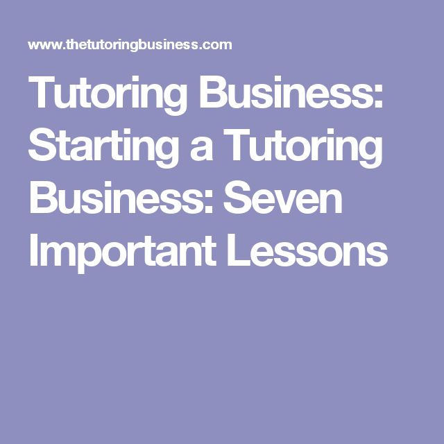 Tutoring Business: Starting a Tutoring Business: Seven Important Lessons