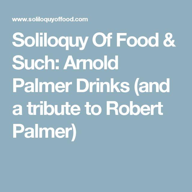 Soliloquy Of Food & Such: Arnold Palmer Drinks (and a tribute to Robert Palmer)