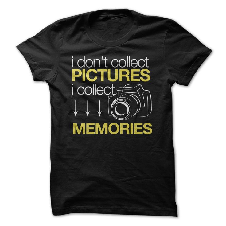 I Dont Collect Pictures I Collect Memories T Shirt, Hoodie, Sweatshirt