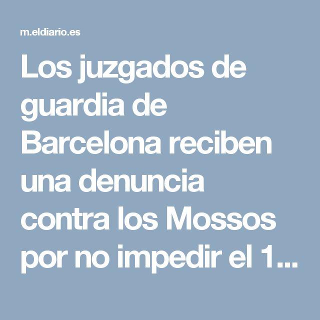Los juzgados de guardia de Barcelona reciben una denuncia contra los Mossos por no impedir el 1-O