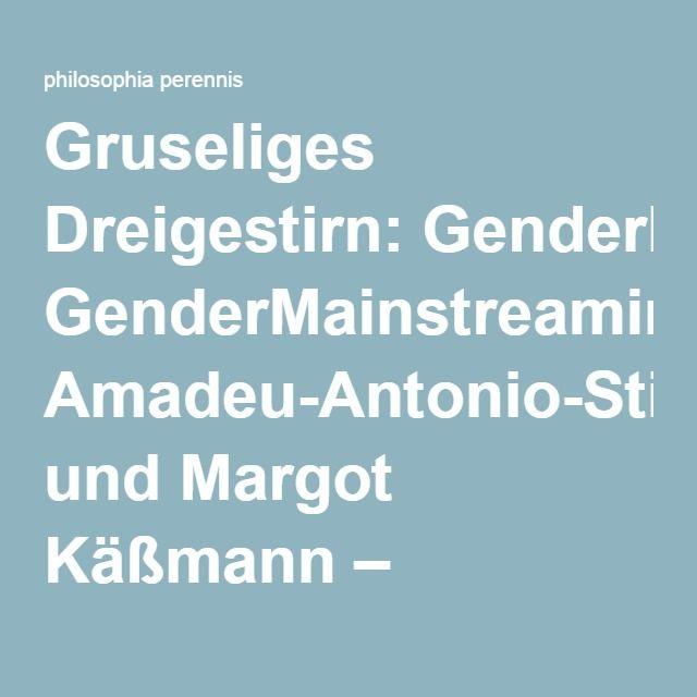 Gruseliges Dreigestirn: GenderMainstreaming, Amadeu-Antonio-Stiftung und Margot Käßmann – philosophia perennis