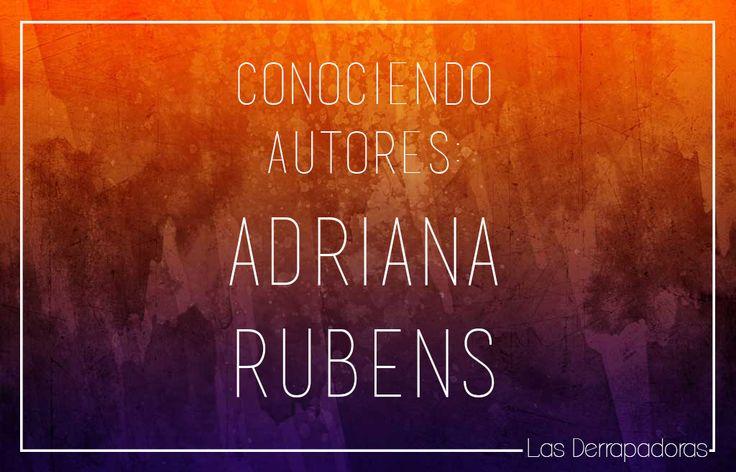 ¡Entradita nueva en el mundo derrapero! Hoy les traemos un #ConociendoAutores: Adriana Rubens ¿Quieren saber qué es? Pues pasen por acá... Como decimos siempre: ¡ESPERAMOS sus comentarios, en el blog!