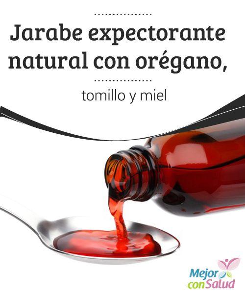 Jarabe expectorante natural con orégano, tomillo y miel Si necesitamos un jarabe expectorante natural para tomar ante los primeros síntomas de un resfriado o gripe, podemos hacerlo siguiendo esta sencilla receta.