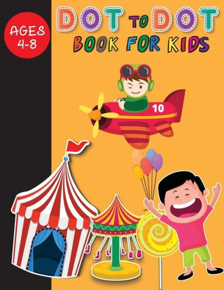 DOT to DOT Book For Kids: (Children's Activity Books) Connect the Dots Book (Dot to Dot Games): Conn