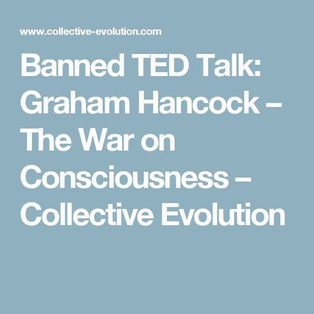 Banned TED Talk: Graham Hancock – The War on Consciousness – Collective Evolution