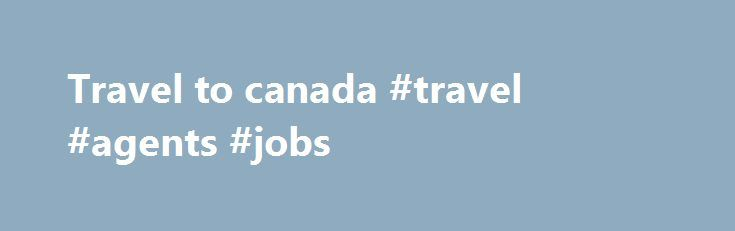 Travel to canada #travel #agents #jobs http://australia.remmont.com/travel-to-canada-travel-agents-jobs/  #travel to canada # U.S. Relations With Canada More information about Canada is available on the Canada Page and from other Department of State publications and other sources listed at the end of this fact sheet. U.S.-CANADA RELATIONS The United States and Canada share two borders and their bilateral relationship is one of the closest and most extensive in the world. It is reflected in…