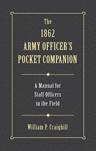 The 1862 Army Officer's Pocket Companion: A Manual for Staff Officers in  the Field (