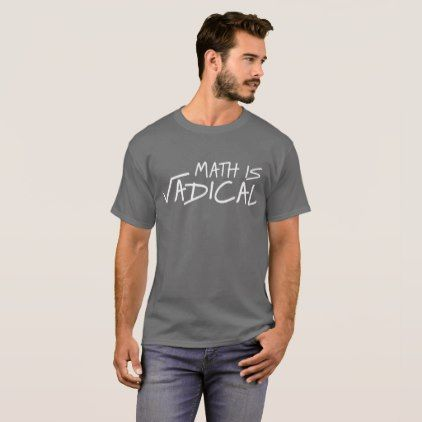 Math is Radical funny algebra humor T-Shirt - college tshirts unique stylish cool awesome t-shirt shirt tee
