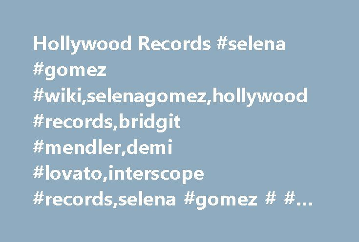 Hollywood Records #selena #gomez #wiki,selenagomez,hollywood #records,bridgit #mendler,demi #lovato,interscope #records,selena #gomez # # #the #scene http://solomon-islands.remmont.com/hollywood-records-selena-gomez-wikiselenagomezhollywood-recordsbridgit-mendlerdemi-lovatointerscope-recordsselena-gomez-the-scene/  # Hollywood Records Hollywood Records is an American record label focusing on pop, rock, alternative and teen pop genres. It was founded in 1989 and is one of the major DMG…