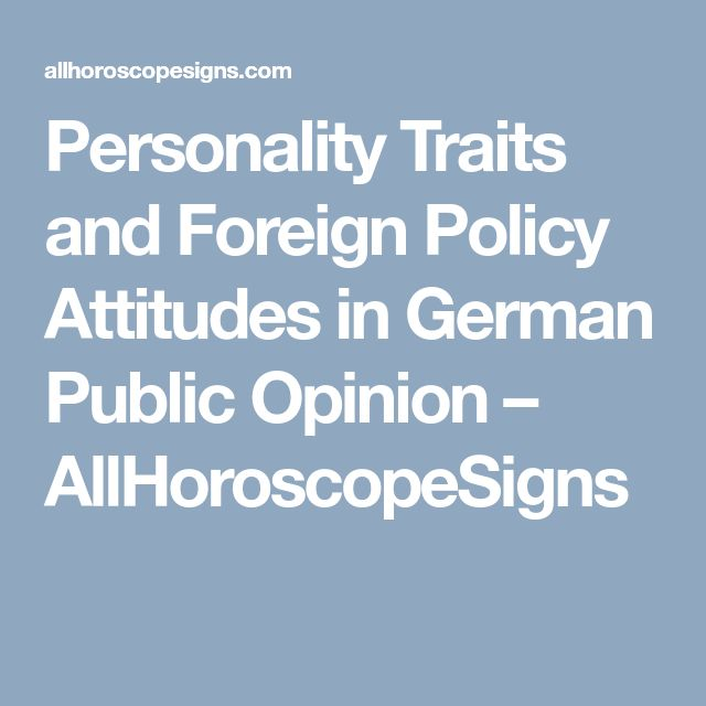 Personality Traits and Foreign Policy Attitudes in German Public Opinion – AllHoroscopeSigns