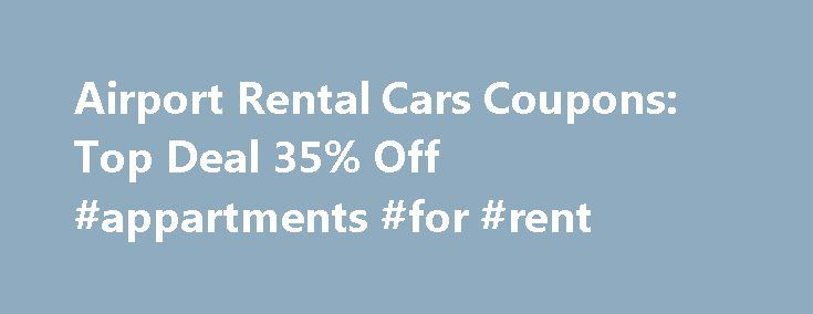 Airport Rental Cars Coupons: Top Deal 35% Off #appartments #for #rent http://rentals.remmont.com/airport-rental-cars-coupons-top-deal-35-off-appartments-for-rent/  #best rental cars # Related Stores Similar Deals Discounts About Airport Rental Cars Deals Airport Rental Cars is the leading online car rental reservation site. The site features over 16 rental car brands. It offers car rentals at over 18,000 locations worldwide. Want the best deals on airport car rentals? Don't go any further…