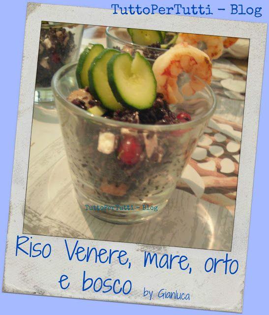 TuttoPerTutti: RISO VENERE MARE - ORTO E BOSCO by Gianluca Cercate una idea sorprendente e squisita per un pranzo o una cena originale? Ecco un fantastico suggerimento direttamente dalla cucina di mio cognato Gianluca! Tutta da provare! http://tucc-per-tucc.blogspot.it/2015/09/riso-venere-mare-orto-e-bosco-by.html