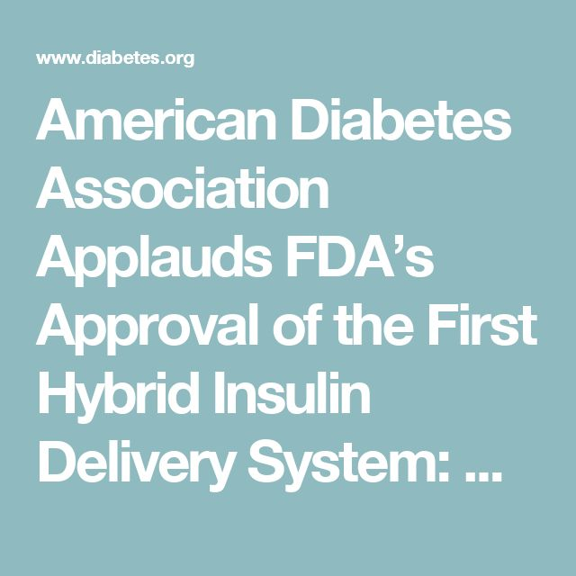 American Diabetes Association Applauds FDA's Approval of the First Hybrid Insulin Delivery System: American Diabetes Association®