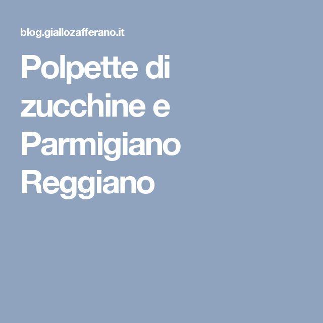 Polpette di zucchine e Parmigiano Reggiano