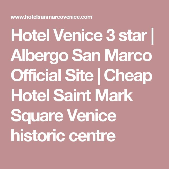 Hotel Venice 3 star | Albergo San Marco Official Site | Cheap Hotel Saint Mark Square Venice historic centre