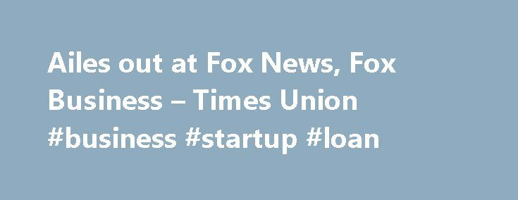 Ailes out at Fox News, Fox Business – Times Union #business #startup #loan http://business.remmont.com/ailes-out-at-fox-news-fox-business-times-union-business-startup-loan/  #fox news business # Ailes out at Fox News, Fox Business FILE – In a Sept. 29, 2006 file photo, Fox News CEO Roger Ailes poses at Fox News in New York. 21st Century Fox says Ailes is resigning. The announcement comes amid charges by former anchor Gretchen Carlson, who claims she was fired after  read more