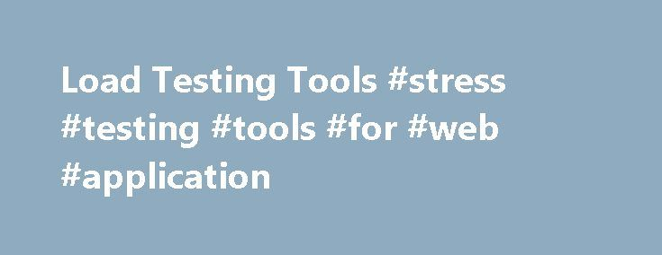 Load Testing Tools #stress #testing #tools #for #web #application http://answer.nef2.com/load-testing-tools-stress-testing-tools-for-web-application/  # Load Testing Tools Resources New NeoLoad 5.1 – Neotys released a new version of the NeoLoad software. The latest version has the following new features: Mac OS X Controller Hessian Web Services Improved GWT & Documentum Support Java Message Service (JMS) Improved WebSockets Support Browser & Device Metrics Under Load Extend Virtual User…