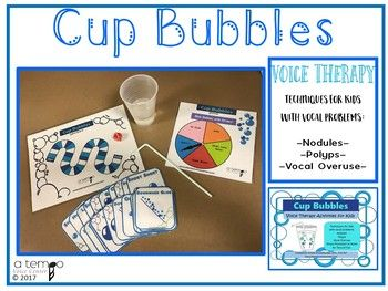 "Cup Bubbles for Voice Therapy uses Semi-Occluded Vocal Tract Exercises to help train voice use without the use of ""pressing"" the vocal folds. It is intended to help children on your caseload with nodules, polyps and vocal overuse patterns improve speech and voicing."