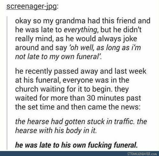 Even when he's dead, he's late