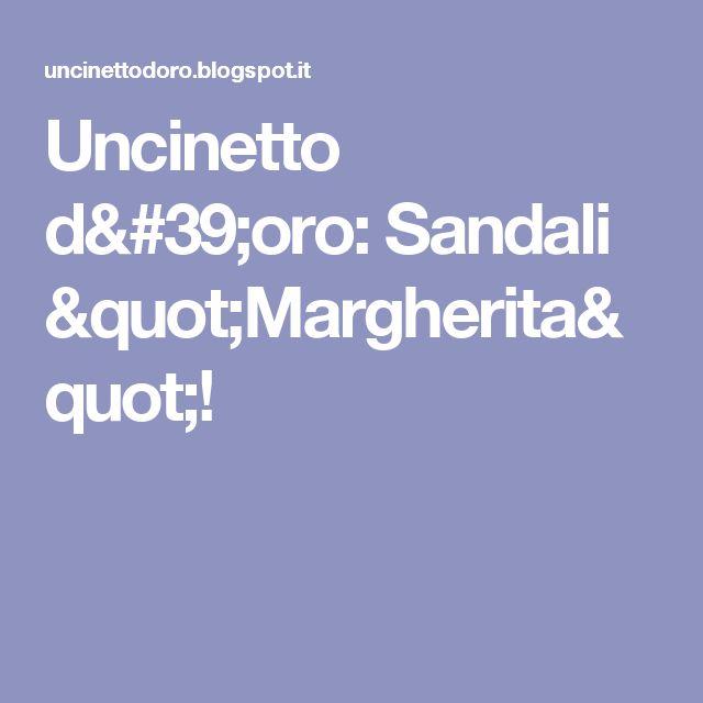 """Uncinetto d'oro: Sandali """"Margherita""""!"""