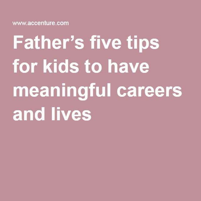 Father's five tips for kids to have meaningful careers and lives