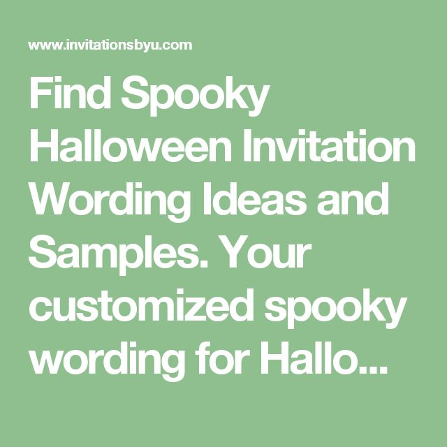 Find Spooky Halloween Invitation Wording Ideas and Samples. Your customized spooky wording for Halloween invitations should ensure your invited guest know about the details of your upcoming celebration. More at InvitationsByU.com