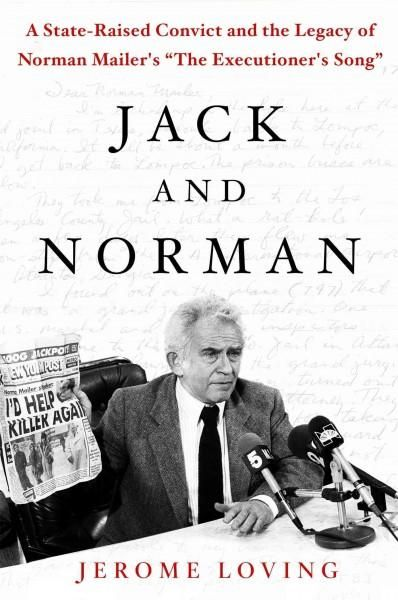 Jack and Norman: A State-Raised Convict and the Legacy of Norman Mailer's The Executioner's Song