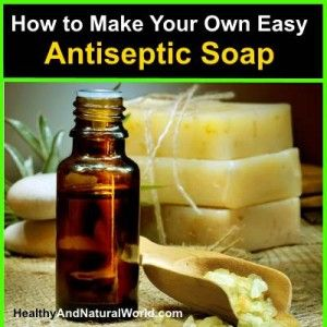 How to Make Your Own Easy Antiseptic Soap