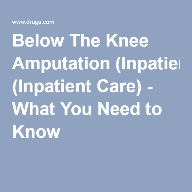 Below The Knee Amputation (Inpatient Care) - What You Need to Know
