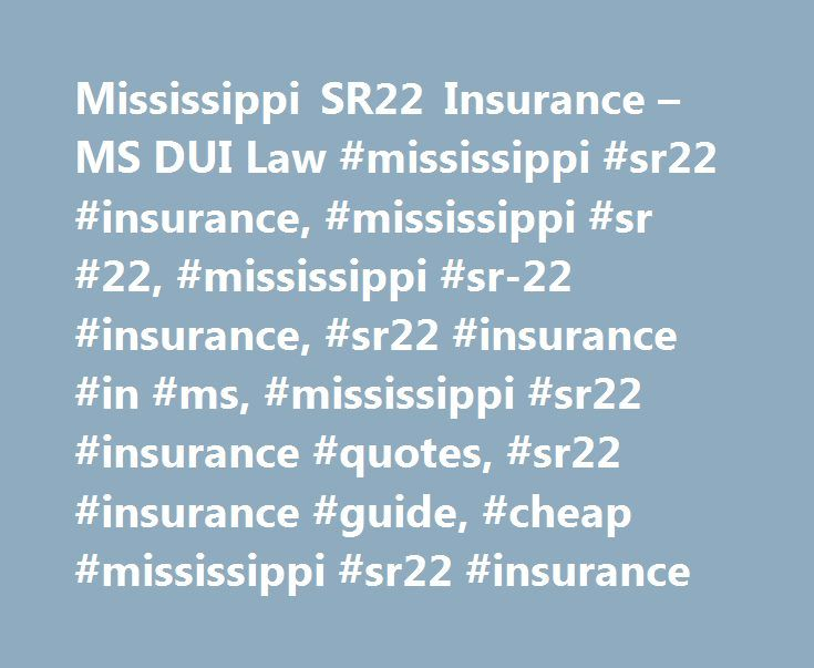 Mississippi SR22 Insurance – MS DUI Law #mississippi #sr22 #insurance, #mississippi #sr #22, #mississippi #sr-22 #insurance, #sr22 #insurance #in #ms, #mississippi #sr22 #insurance #quotes, #sr22 #insurance #guide, #cheap #mississippi #sr22 #insurance http://new-zealand.remmont.com/mississippi-sr22-insurance-ms-dui-law-mississippi-sr22-insurance-mississippi-sr-22-mississippi-sr-22-insurance-sr22-insurance-in-ms-mississippi-sr22-insurance-quotes-sr22-ins/  # Home States Mississippi SR22…