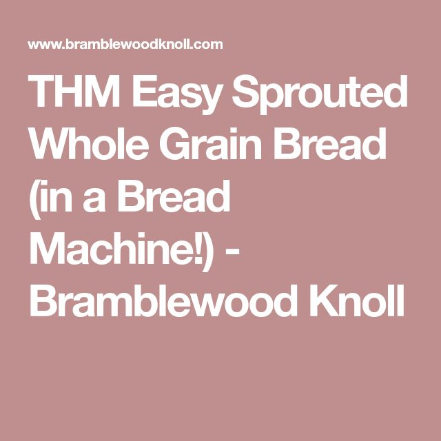 THM Easy Sprouted Whole Grain Bread (in a Bread Machine!) - Bramblewood Knoll
