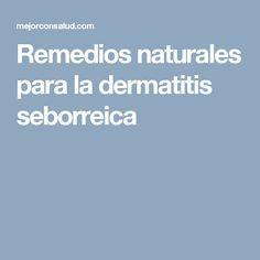 Remedios naturales para la dermatitis seborreica
