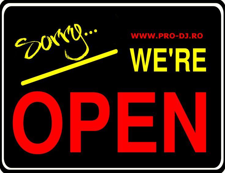 Sorry... We're Open.  open arms + open hearts   www.pro-DJ.ro