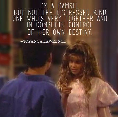 "boymeetsworld-quotes:  ""I'm a damsel, but not the distressed kind, one who's very together and in complete control of her own destiny."" - To..."