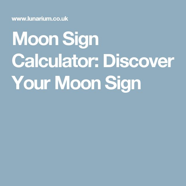 Moon Sign Calculator: Discover Your Moon Sign