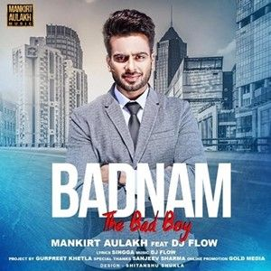Download Badnam The Bad Boy Mp3 Song Mankirt Aulakh Music DJ Flow – djlvi.com
