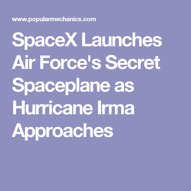 SpaceX Launches Air Force's Secret Spaceplane as Hurricane Irma Approaches